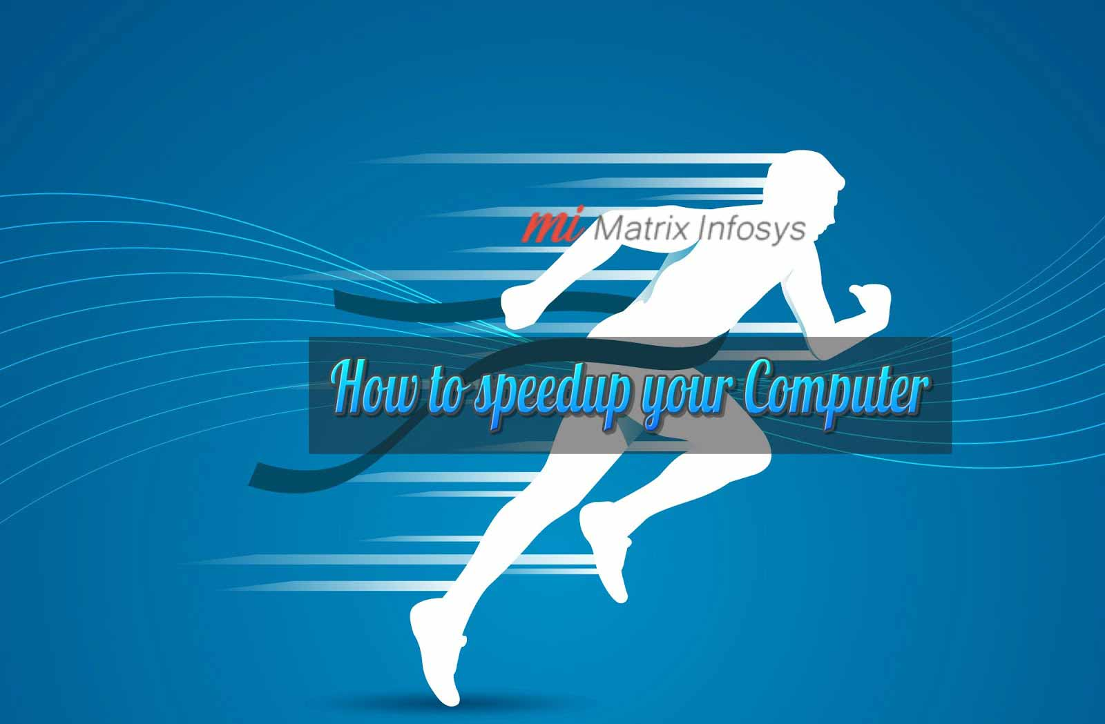WAYS TO SPEED UP YOUR COMPUTER